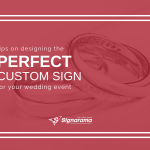 "Featured image for ""Tips On Designing The Perfect Custom Sign For Your Wedding Event"" blog post"