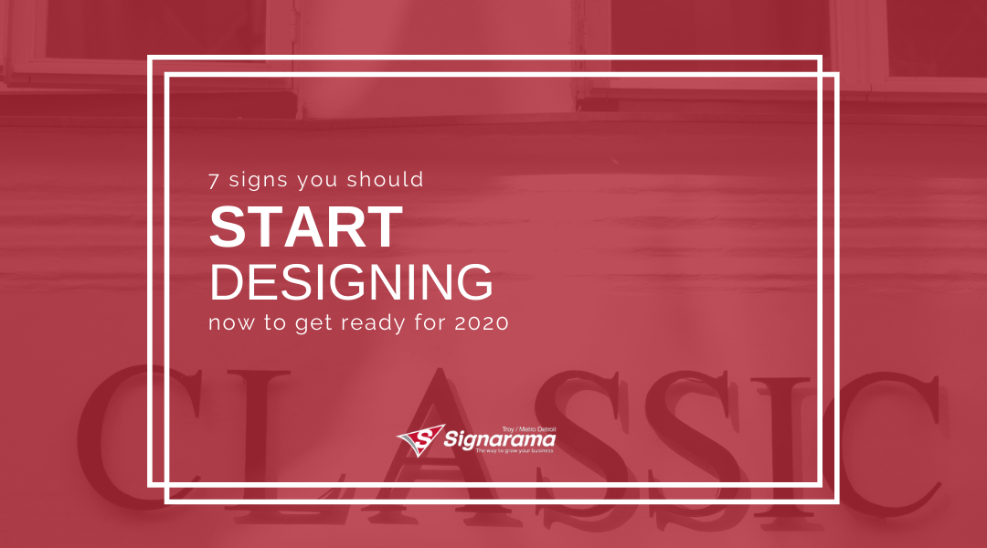 7 Signs You Should Start Designing Now To Get Ready For 2020