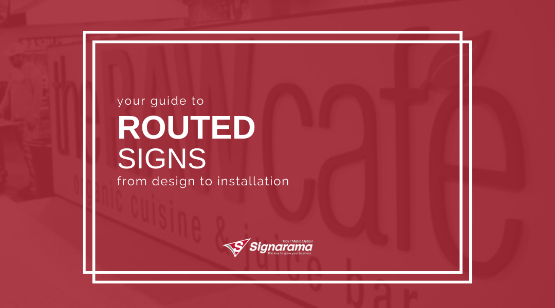 Your Guide To Routed Signs: From Design To Installation