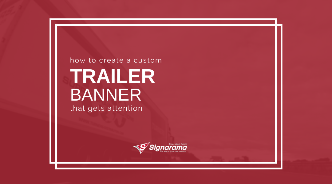 How To Create A Custom Trailer Banner That Gets Attention