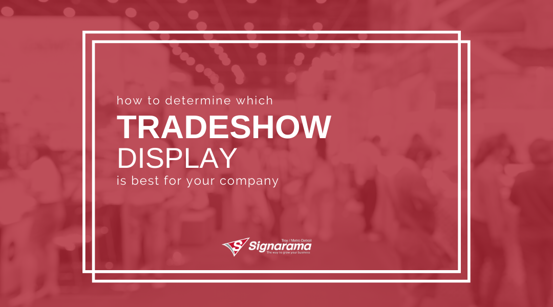 How To Determine Which Tradeshow Display Is Best For Your Company